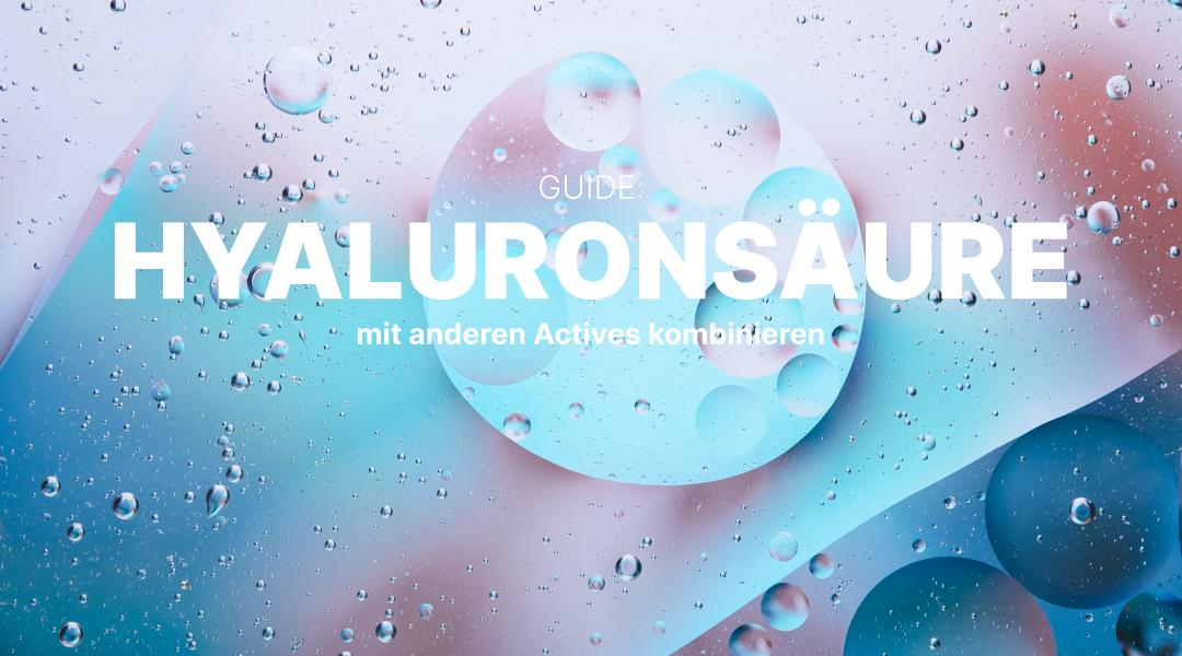 Guide Hyaluron kombinieren Hylauronsäure Actives